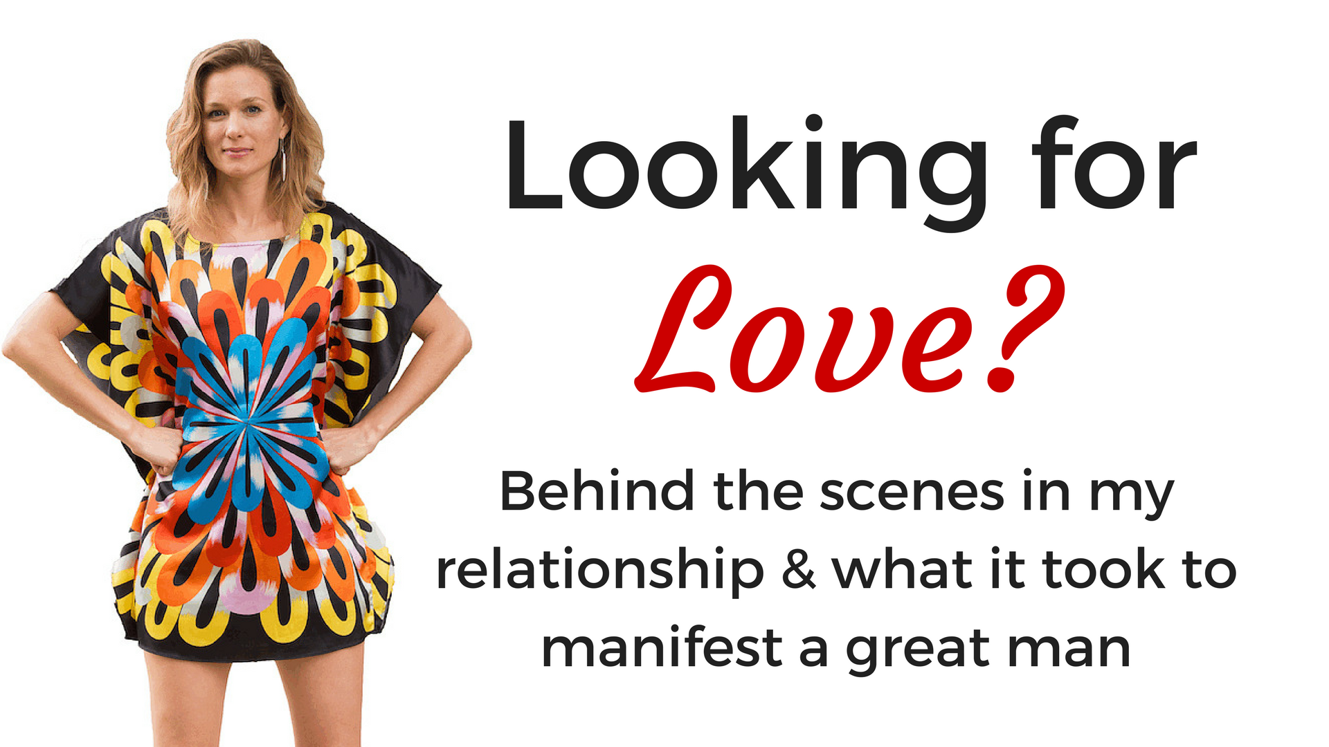 Looking for Love? What It Took to Manifest a Great Guy